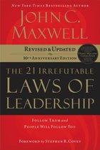 21 IRREFUTABLE LAWS OF LEADERSHIP (10TH ANNIV ED)